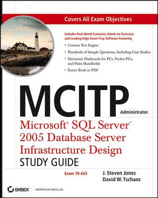 MCITP Administrator: Microsoft SQL Server 2005 Database Server Infrastructure Design Study Guide (Exam 70-443)