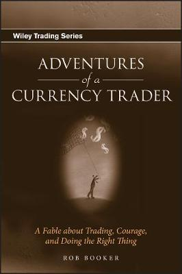 Adventures of a Currency Trader: A Fable about Trading, Courage, and Doing the Right Thing - Wiley Trading (Hardback)