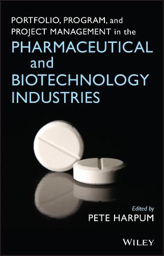 Portfolio, Program, and Project Management in the Pharmaceutical and Biotechnology Industries (Hardback)
