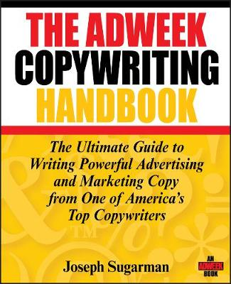 The Adweek Copywriting Handbook: The Ultimate Guide to Writing Powerful Advertising and Marketing Copy from One of America's Top Copywriters (Paperback)