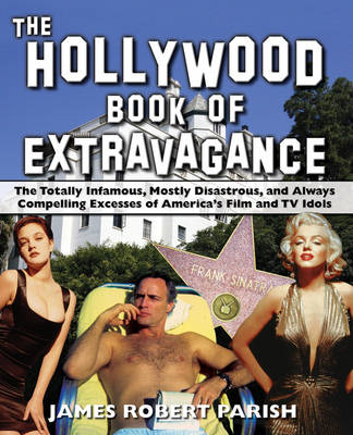 The Hollywood Book of Extravagance: The Totally Infamous, Mostly Disastrous, and Always Compelling Excesses of America's Film and TV Idols (Paperback)