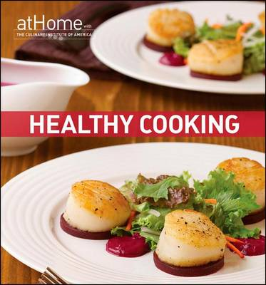 Healthy Cooking at Home with the Culinary Institute of America (Hardback)