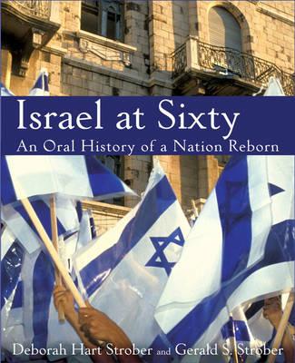 Israel at Sixty: An Oral History of a Nation Reborn (Hardback)