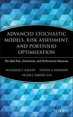 Advanced Stochastic Models, Risk Assessment, and Portfolio Optimization: The Ideal Risk, Uncertainty, and Performance Measures - Frank J. Fabozzi Series (Hardback)