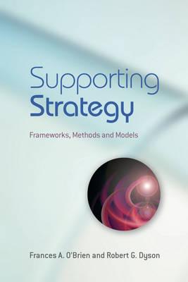 Supporting Strategy: Frameworks, Methods and Models (Hardback)