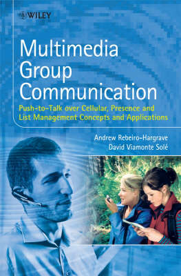Multimedia Group Communication: Push-to-Talk over Cellular, Presence and List Management Concepts and Applications (Hardback)