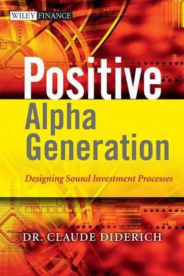 Positive Alpha Generation: Designing Sound Investment Processes - Wiley Finance Series (Hardback)