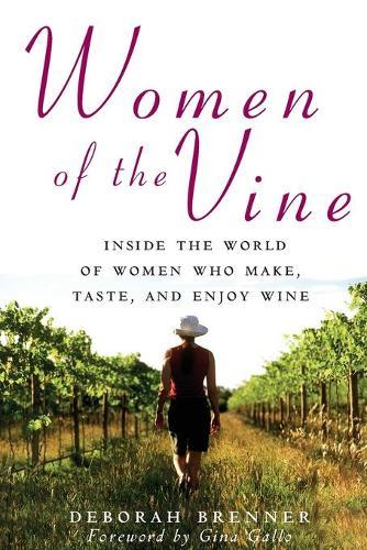 Women of the Vine: Inside the World of Women Who Make, Taste, and Enjoy Wine (Paperback)