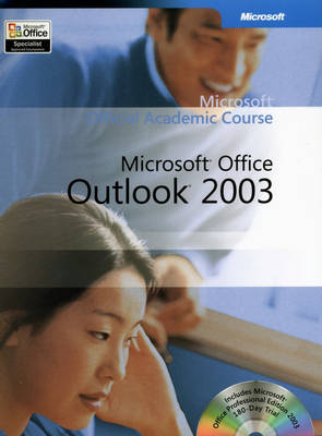 Microsoft Official Academic Course: Microsoft Office Outlook 2003 - Microsoft Official Academic Course S. (Paperback)