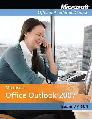 Outlook 2007 - Microsoft Official Academic Course S. (Paperback)