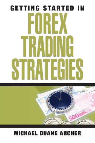 Getting Started in Forex Trading Strategies - Getting Started In..... (Paperback)