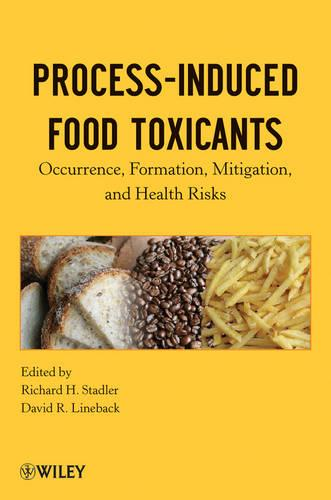 Process-Induced Food Toxicants: Occurrence, Formation, Mitigation, and Health Risks (Hardback)