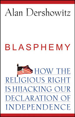 Blasphemy: How the Religious Right is Hijacking the Declaration of Independence (Hardback)