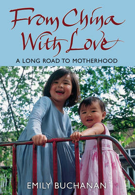 From China With Love: A Long Road to Motherhood (Hardback)