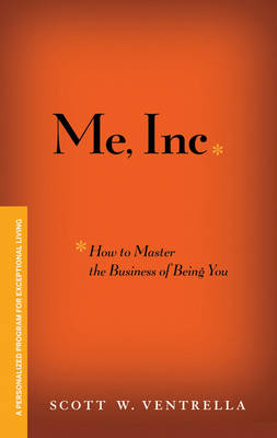 ME, Inc. How to Master the Business of Being You: A Personalized Program for Exceptional Living (Hardback)