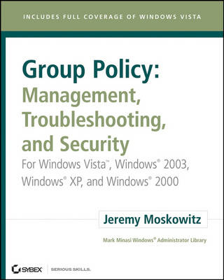 Group Policy - Management, Troubleshooting, and Security: For Windows Vista, Windows 2003, Windows XP, and Windows 2000