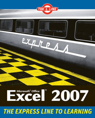 Microsoft Office Excel 2007 - L Line: The Express Line to Learning (Paperback)