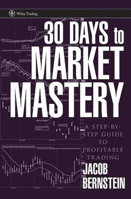 30 Days to Market Mastery: A Step-By-Step Guide to Profitable Trading - Wiley Trading (Hardback)