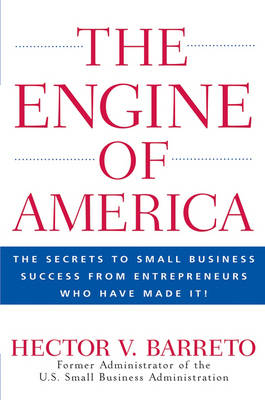 The Engine of America: The Secrets to Small Business Success From Entrepreneurs Who Have Made It! (Hardback)