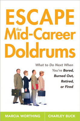 Escape the Mid-Career Doldrums: What to do Next When You're Bored, Burned Out, Retired or Fired (Paperback)