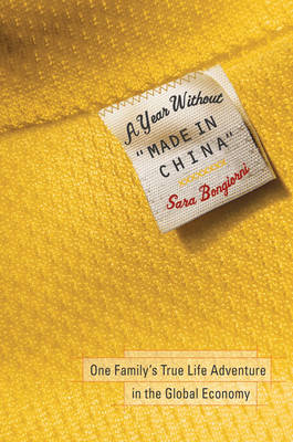 "A Year Without ""Made in China"": One Family's True Life Adventure in the Global Economy (Hardback)"