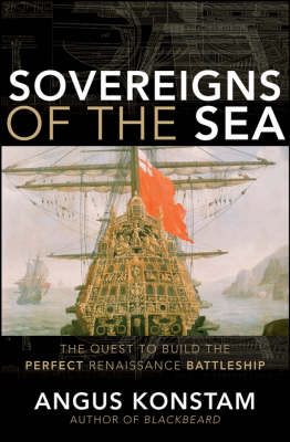 Sovereigns of the Sea: The Quest to Build the Perfect Renaissance Battleship (Hardback)
