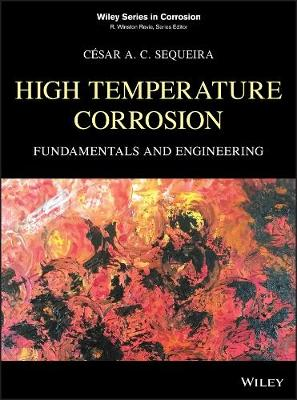 High Temperature Corrosion: Fundamentals and Engineering - Wiley Series in Corrosion (Hardback)