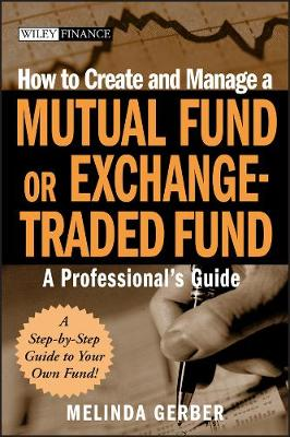 How to Create and Manage a Mutual Fund or Exchange-Traded Fund: A Professional's Guide - Wiley Finance (Hardback)