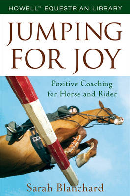 Jump with Joy: Positive Coaching for Horse and Rider (Hardback)