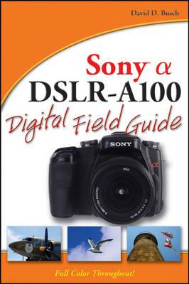Sony Alpha DSLR-A100 Digital Field Guide - Digital Field Guide (Paperback)
