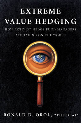 Extreme Value Hedging: How Activist Hedge Fund Managers are Taking on the World (Hardback)