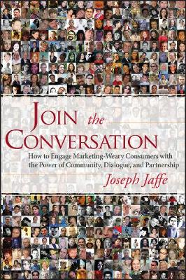 Join the Conversation: How to Engage Marketing-weary Consumers with the Power of Community, Dialogue, and Partnership (Hardback)