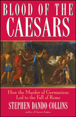 Blood of the Caesars: How the Murder of Germanicus Led to the Fall of Rome (Hardback)