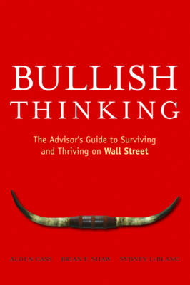 Bullish Thinking: The Advisor's Guide to Surviving and Thriving on Wall Street (Paperback)