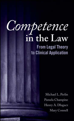 Competence in the Law: From Legal Theory to Clinical Application (Hardback)