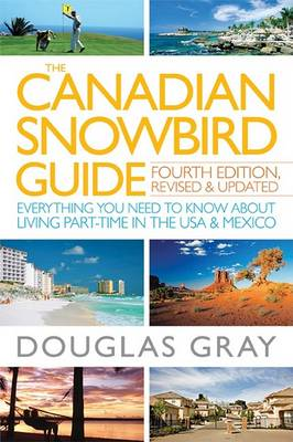 The Canadian Snowbird Guide: Everything You Need to Know about Living Part-Time in the USA and Mexico (Paperback)