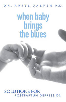 When Baby Brings the Blues: Solutions for Postpartum Depression (Paperback)