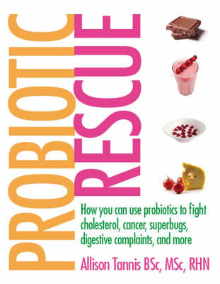 Probiotic Rescue: How You Can Use Probiotics to Fight Cholesterol, Cancer, Superbugs, Digestive Complaints and More (Paperback)