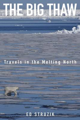 The Big Thaw: Travels in the Melting North (Hardback)