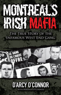 Montreal's Irish Mafia: The True Story of the Infamous West End Gang (Paperback)
