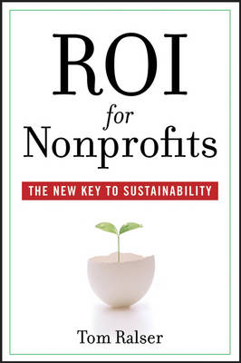 ROI for Nonprofits: The New Key to Sustainability (Hardback)