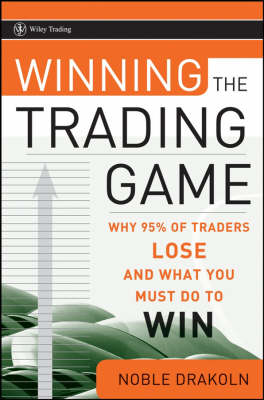 Winning the Trading Game: Why 95% of Traders Lose and What You Must Do To Win - Wiley Trading (Hardback)