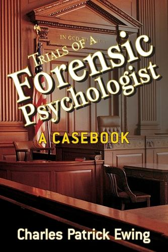 Trials of a Forensic Psychologist: A Casebook (Paperback)