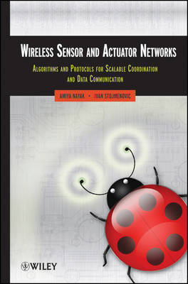 Wireless Sensor and Actuator Networks: Algorithms and Protocols for Scalable Coordination and Data Communication (Hardback)