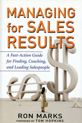 Managing for Sales Results: A Fast Action Guide for Finding, Coaching, and Leading Salespeople (Hardback)
