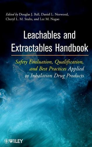 Leachables and Extractables Handbook: Safety Evaluation, Qualification, and Best Practices Applied to Inhalation Drug Products (Hardback)