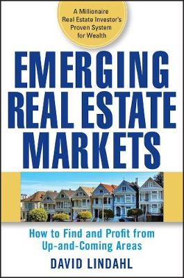 Emerging Real Estate Markets: How to Find and Profit from Up-and-Coming Areas (Hardback)