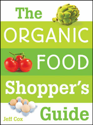 The Organic Food Shopper's Guide: What You Need to Know to Select and Cook the Best Food on the Market (Paperback)