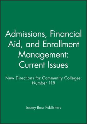 Admissions, Financial Aid, and Enrollment Management: Current Issues: New Directions for Community Colleges, Number 118 - J-B SS Single Issue Student Services (Paperback)