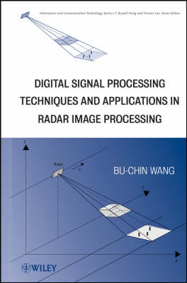 Digital Signal Processing Techniques and Applications in Radar Image Processing - Information and Communication Technology Series, (Hardback)